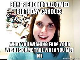 Boyfriend Birthday Meme - boyfriend not allowed birthday candles what you wishing for your