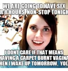 Have Sex With Me Meme - wearegoing to have sex r8 hours non stop tonigh odont care