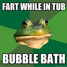 Bubble Bath Meme - fart while in tub bubble bath foul bachelor frog quickmeme