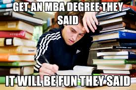 Mba Meme - get an mba degree they said it will be fun they said mba it will