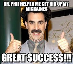Dr Phil Meme - dr phil helped me get rid of my migraines on memegen