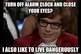 Alarm Clock Meme - turn off alarm clock and close your eyes mondays and mornings