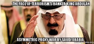 Proxy Meme - the face of terrorism s banker king abdulah asymmetric proxy war by