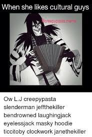 Cultural Memes - when she likes cultural guys creepy pasta meme ow lj creepypasta