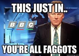 Fagget Meme - youre all faggots sisson memes quickmeme
