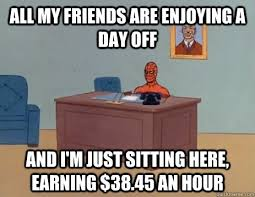 Labor Day Meme - the upside to working it on labor day meme guy