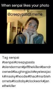 Creepy Meme - when senpai likes your photo pasta meme tag senpai senpaicreepypasta