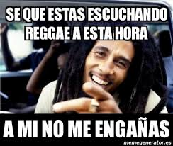 Reggae Meme - meme personalizado se que estas escuchando reggae a esta hora a