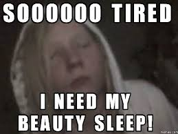 Meme Deutsch - soooooo tired i need my beauty sleep meme boomsbeat