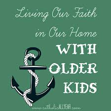 catholic all year living our faith in our home with older kids
