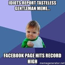 Tasteless Memes - idiots report tasteless gentleman meme facebook page hits record