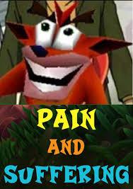 Crash Bandicoot Meme - pain and suffering crash bandicoot know your meme