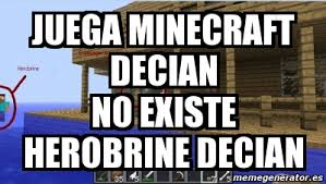 Minecraft Herobrine Memes - meme personalizado juega minecraft decian no existe herobrine