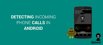 calls for android detecting incoming phone calls in android