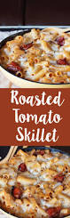 roasted tomato skillet pasta the grant life