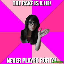 Cake Is A Lie Meme - the cake is a lie never played portal meme idiot nerd girl 675