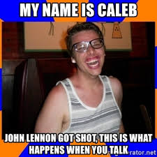 Caleb Meme - my name is caleb john lennon got shot this is what happens when