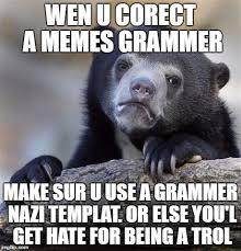 U Of L Memes - when correcting a meme s grammar be sure to use a grammar nazi