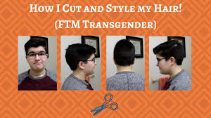 hairstyles for transgender how i cut and style my hair ftm transgender youtube