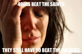 Packers 49ers Meme - 49ers beat the saints they still have to beat the packers first