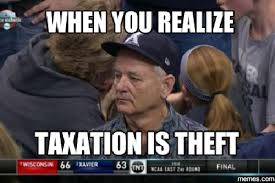 Theft Meme - my favorite taxation is theft memes steemit