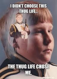 Thug Life Meme - image 368003 i didn t choose the thug life the thug life