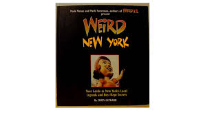 weird new york book guide to new york u0027s local legends gift man