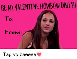 Be My Valentine Meme - be my valentine howbow dah from tag yo baeeee meme on sizzle