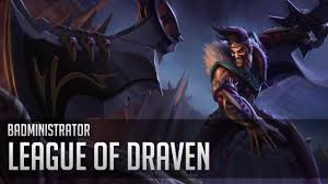 League Of Draven Meme - badministrator welcome to the league of draven youtube