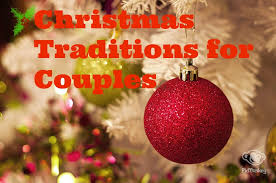 how to start new christmas traditions for couples my life well loved