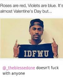 Fuck Valentines Day Meme - roses are red violets are blue it s almost valentine s day but idfwu