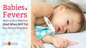 baby fever when to give medicine when not to u0026 natural remedies