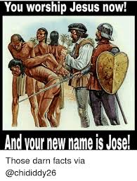 Jose Meme - you worship jesus now and your new name is jose those darn facts