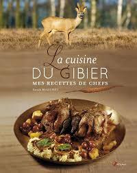 cuisiner du gibier cuisine du gibier mes recettes de chefs relié beauchet