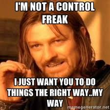 Control Freak Meme - 10 in your face signs that you have a control freak living in you