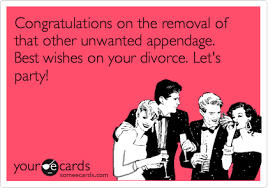 congrats on your divorce card congratulations on the removal of that other appendage