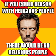 Religion Memes - if you could reason with religious people there would be no