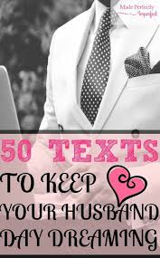 ways to spice it up in the bedroom 50 texts to keep your husband daydreaming