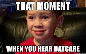 That Moment Meme - that moment when you hear daycare my baby meme sensorimotor meme