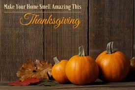make your home smell amazing this thanksgiving organic aromas