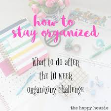 Challenge What To Do How To Stay Organized After The Ten Week Organizing Challenge