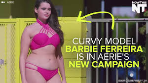 barbie ferreira barbie ferreira in the aerie campaign youtube