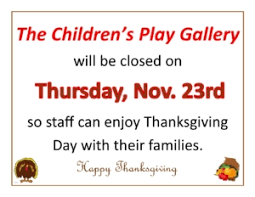 closed thanksgiving day the children s play gallery