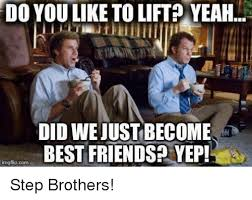 Did We Just Become Best Friends Meme - do you like to lift yeahl did wejust become best friends yep