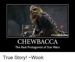 Chewbacca Memes - it s a little bit chewy chewbacca the real protagonist of star