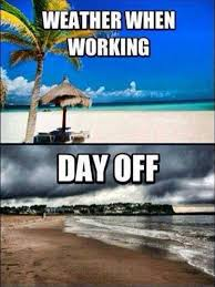 Funny Weather Memes - the weather working vs day off