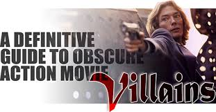 a definitive guide to obscure action movie villains