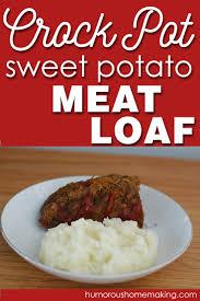 crock pot sweet potato meatloaf humorous homemaking