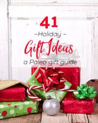 holiday gift ideas 41 holiday gift ideas a paleo gift guide paleoplan