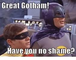 Shame On You Meme - great gotham ahave you no shame meme on sizzle
